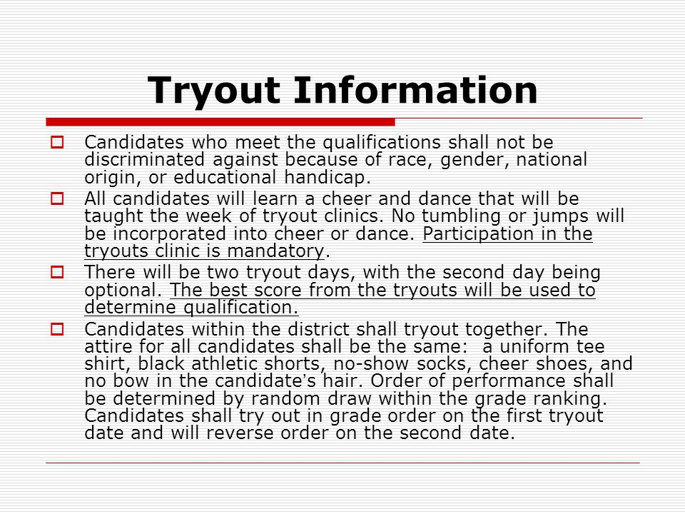 Tryout Information  Candidates who meet the qualifications shall not be discriminated against because of race, gender, national origin, or educationa
