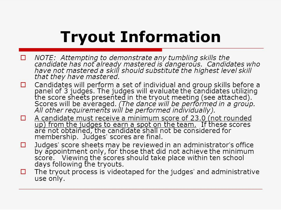 Tryout Information  NOTE: Attempting to demonstrate any tumbling skills the candidate has not already mastered is dangerous. Candidates who have not