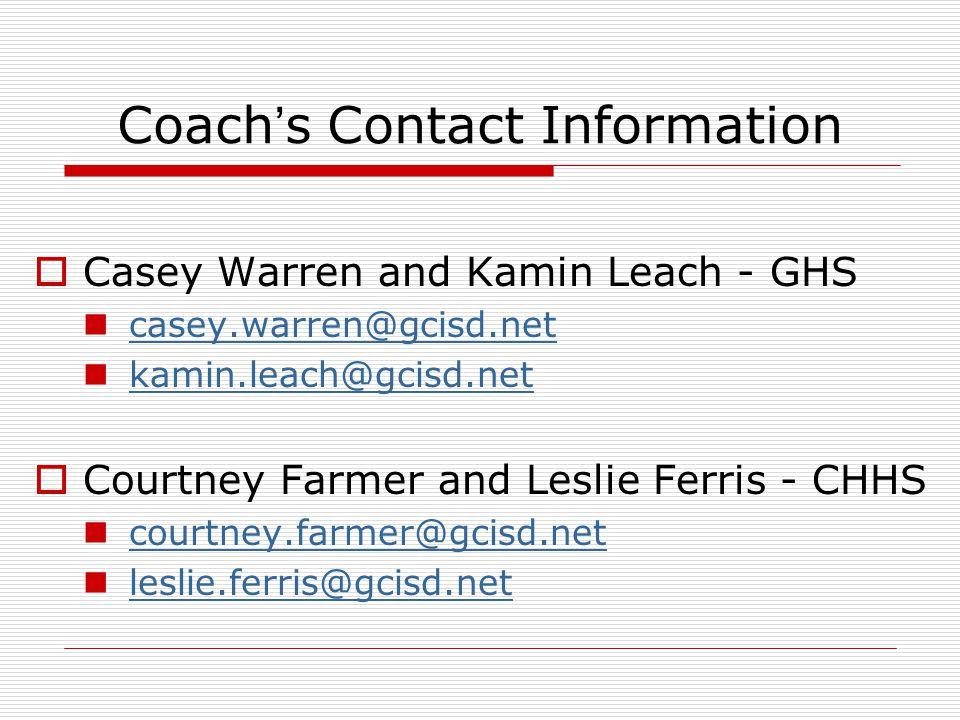 Coach's Contact Information  Casey Warren and Kamin Leach - GHS casey.warren@gcisd.net kamin.leach@gcisd.net  Courtney Farmer and Leslie Ferris - CH