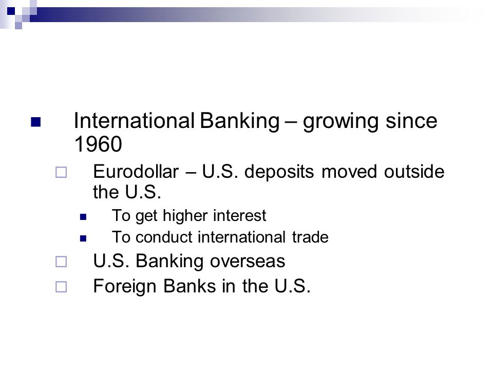 International Banking – growing since 1960  Eurodollar – U.S.
