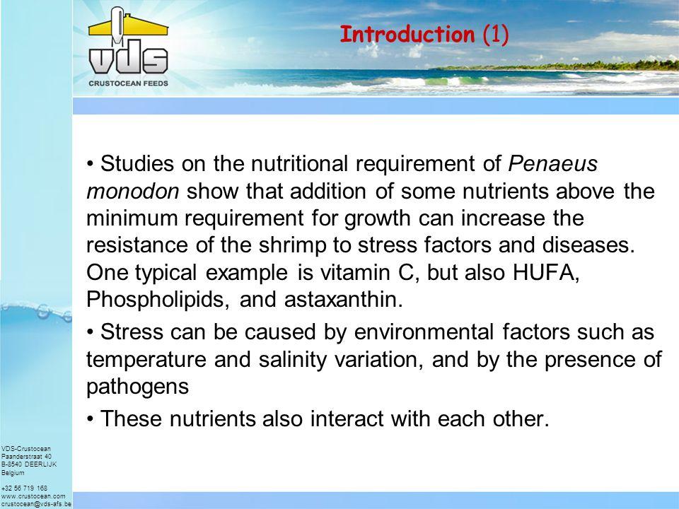 VDS-Crustocean Paanderstraat 40 B-8540 DEERLIJK Belgium +32 56 719 168 www.crustocean.com crustocean@vds-afs.be Inclusion of extra nutrients in shrimp feed Eric De Muylder and Benoit Hillion VDS Crustocean Feeds www.vds-afs.be SHRIMP 2001 CHENNAI