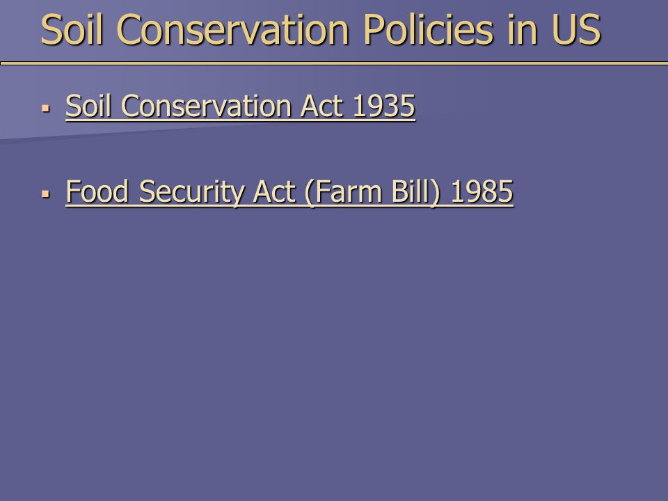 Soil Conservation Policies in US  Soil Conservation Act 1935  Food Security Act (Farm Bill) 1985