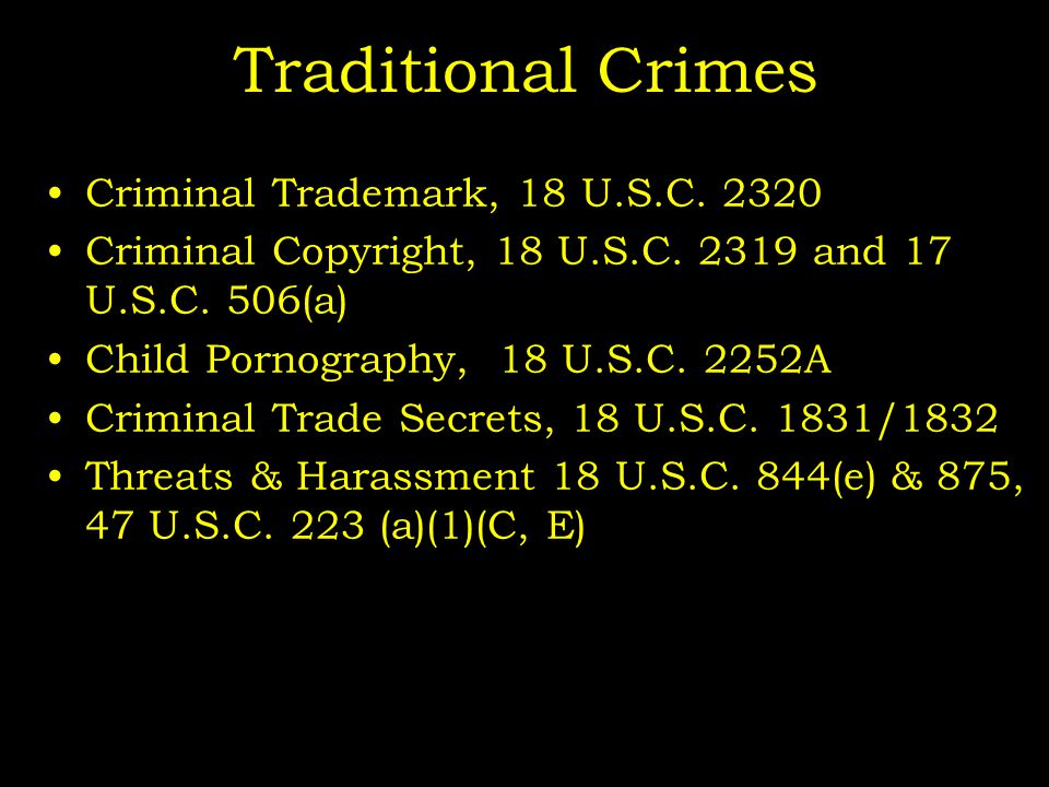 Traditional Crimes Criminal Trademark, 18 U.S.C. 2320 Criminal Copyright, 18 U.S.C.