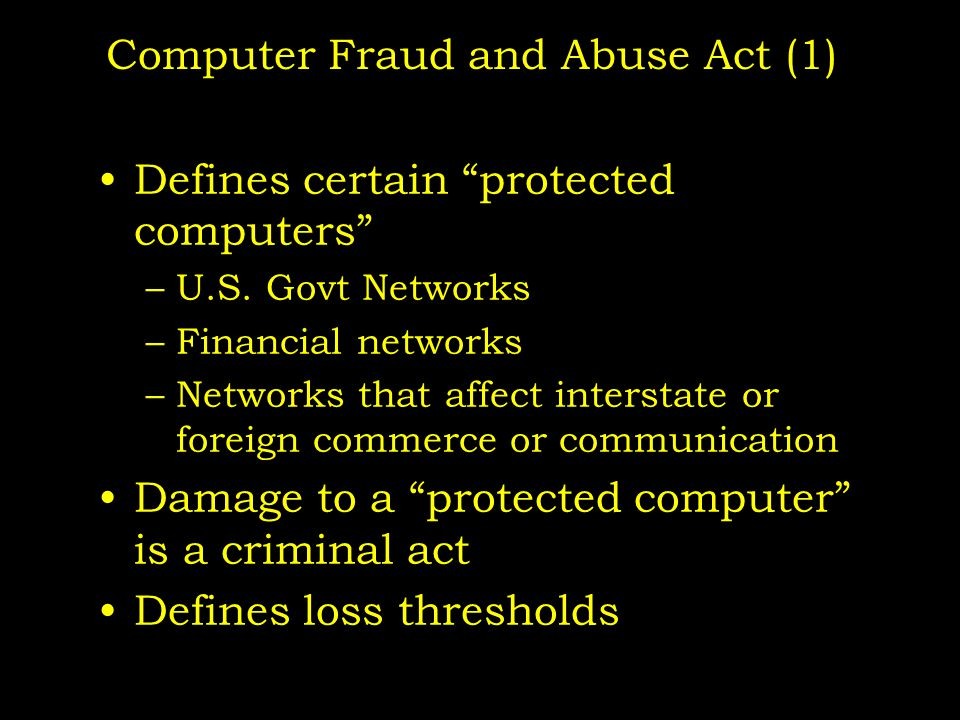 Computer Fraud and Abuse Act (1) Defines certain protected computers –U.S.
