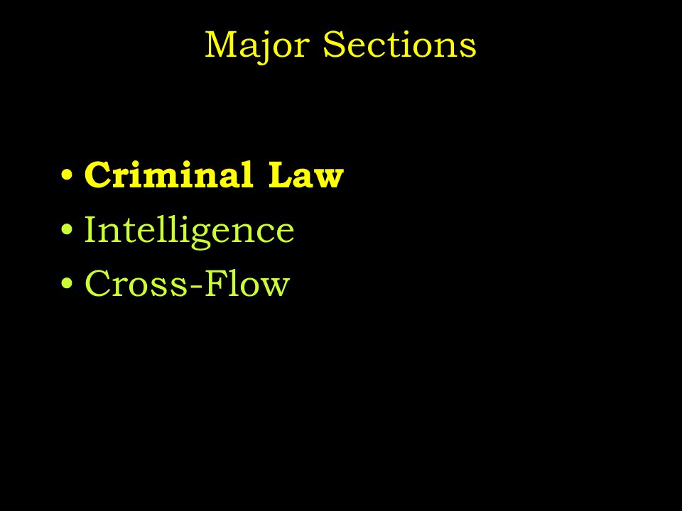 Major Sections Criminal Law Intelligence Cross-Flow