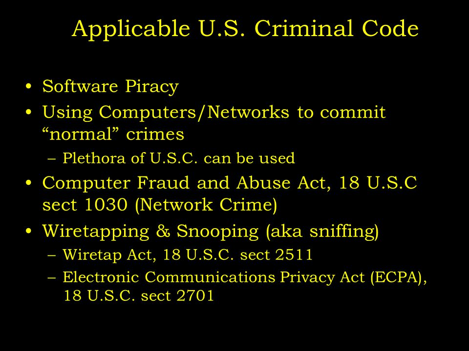 """Applicable U.S. Criminal Code Software Piracy Using Computers/Networks to commit """"normal"""" crimes –Plethora of U.S.C. can be used Computer Fraud and Ab"""