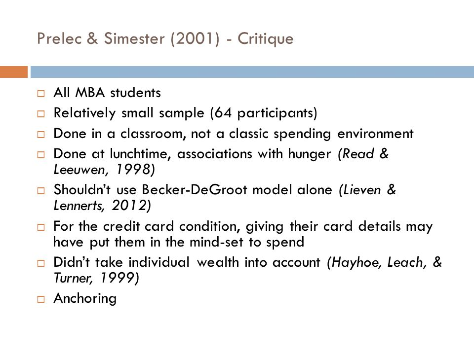 Prelec & Simester (2001) - Critique  All MBA students  Relatively small sample (64 participants)  Done in a classroom, not a classic spending envir