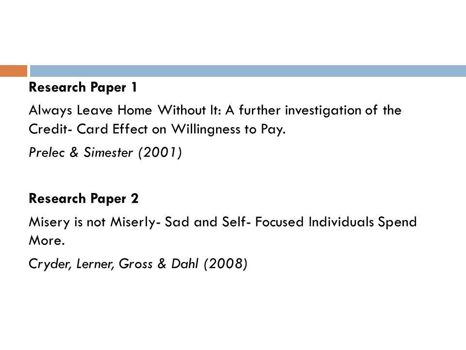 Research Paper 1 Always Leave Home Without It: A further investigation of the Credit- Card Effect on Willingness to Pay. Prelec & Simester (2001) Rese