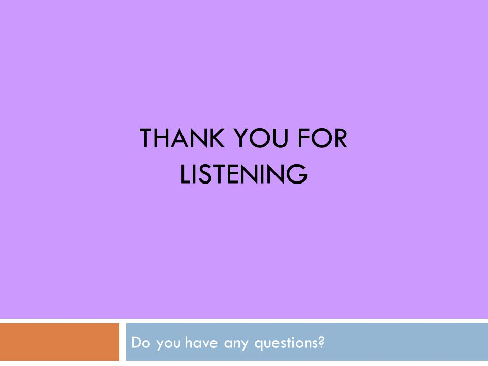 THANK YOU FOR LISTENING Do you have any questions?