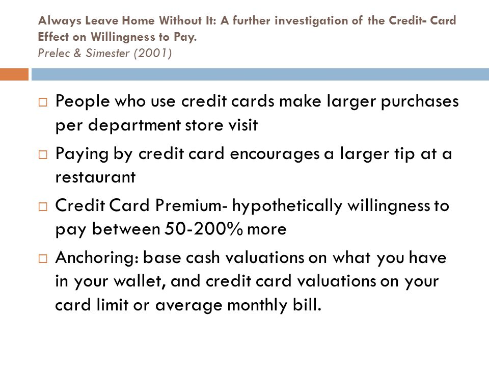 Always Leave Home Without It: A further investigation of the Credit- Card Effect on Willingness to Pay.