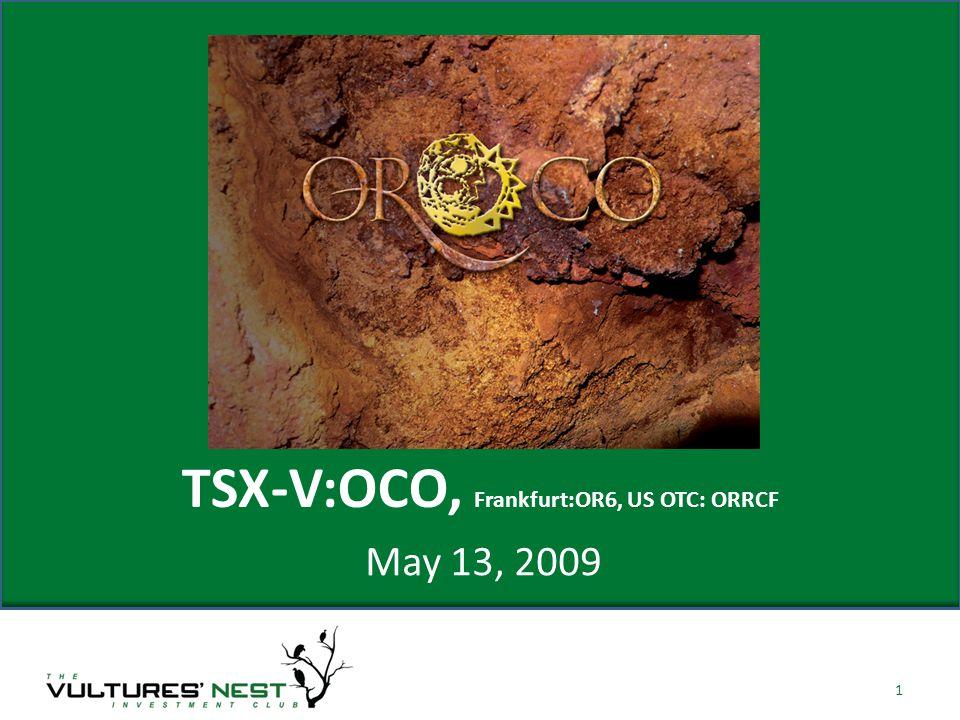 May 13, 2009 1 TSX-V:OCO, Frankfurt:OR6, US OTC: ORRCF