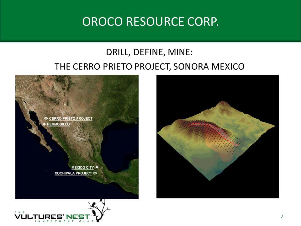 OROCO RESOURCE CORP. DRILL, DEFINE, MINE: THE CERRO PRIETO PROJECT, SONORA MEXICO 2