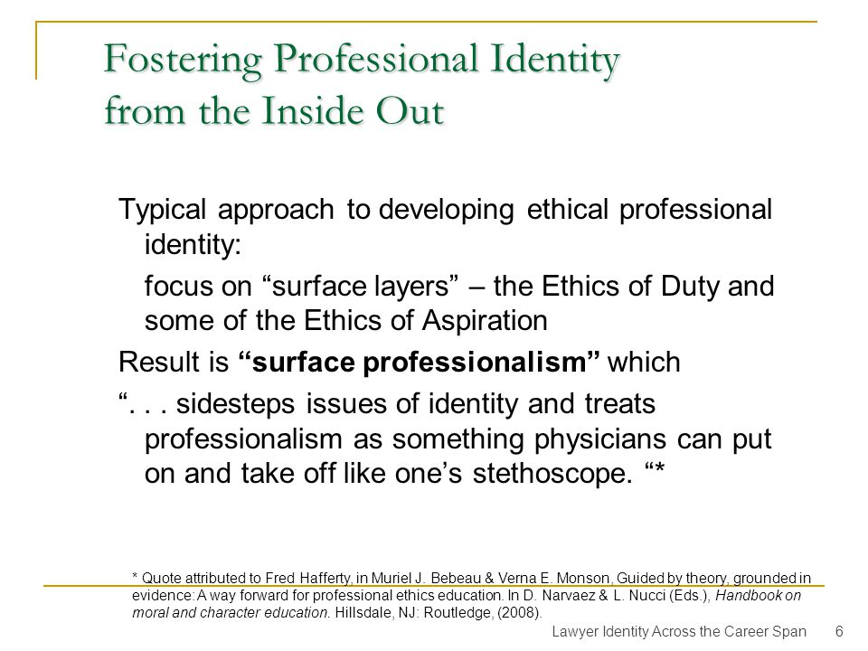 Carnegie Foundation on Educating Physicians (2010) Professional formation is the foundational goal of the learning process. It is an ongoing, self-reflective process involving habits of thinking, feeling, and acting…(that) ideally develop in ways that allow learners to demonstrate compassionate, communicative, and socially responsible physician-hood.