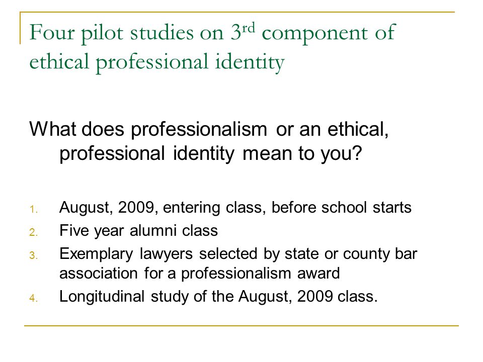 Four pilot studies on 3 rd component of ethical professional identity What does professionalism or an ethical, professional identity mean to you.