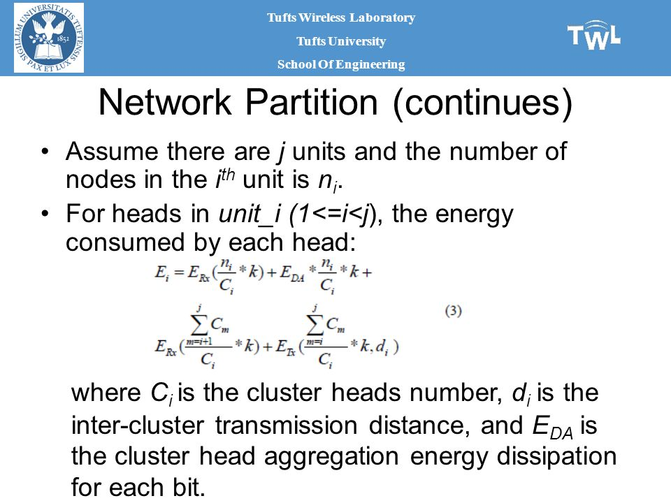 Tufts Wireless Laboratory Tufts University School Of Engineering Network Partition (continues) Assume there are j units and the number of nodes in the i th unit is n i.