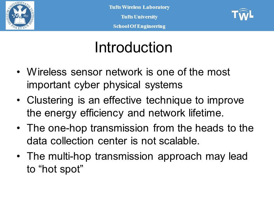 Tufts Wireless Laboratory Tufts University School Of Engineering Wireless sensor network is one of the most important cyber physical systems Clustering is an effective technique to improve the energy efficiency and network lifetime.