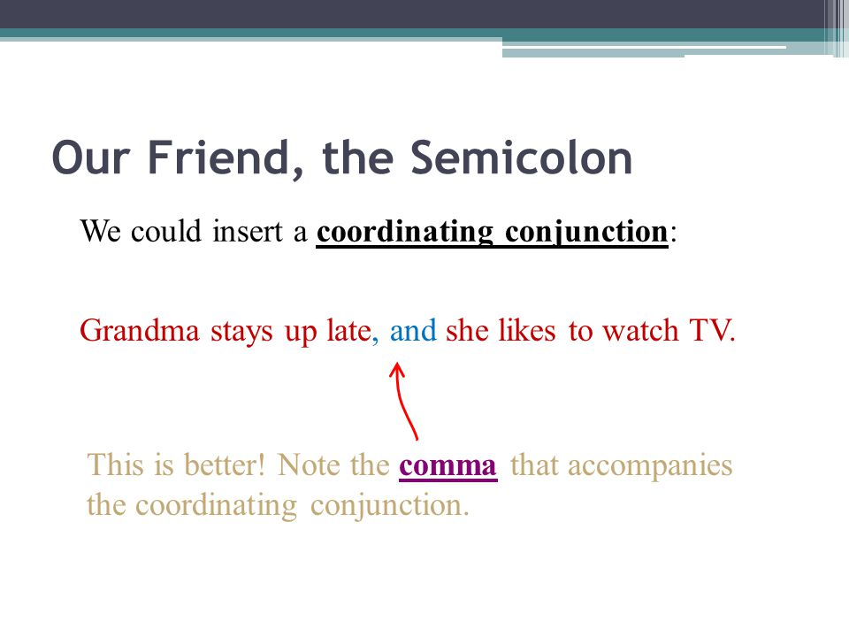 Our Friend, the Semicolon What if we try to combine the two ideas.