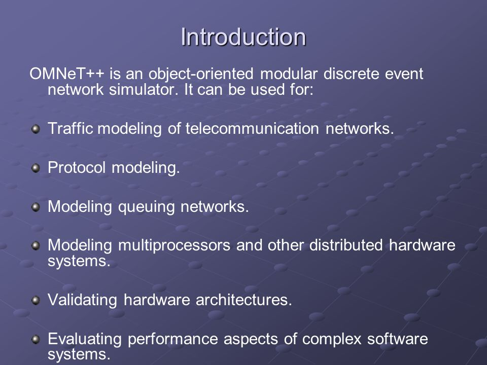 Introduction OMNeT++ is an object-oriented modular discrete event network simulator.