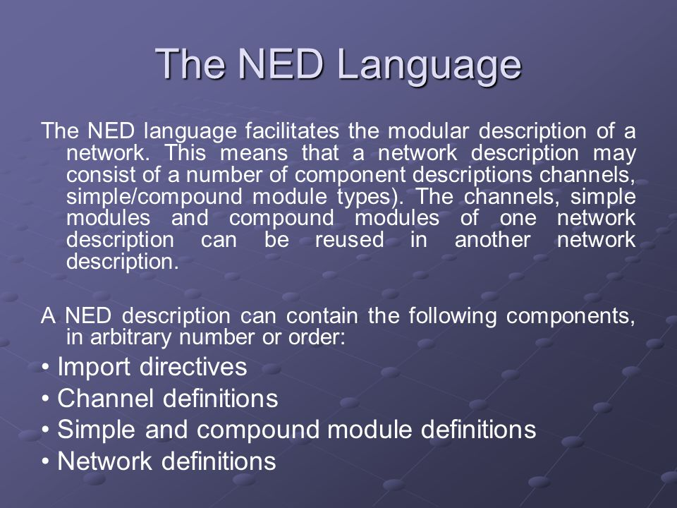 The NED Language The NED language facilitates the modular description of a network.