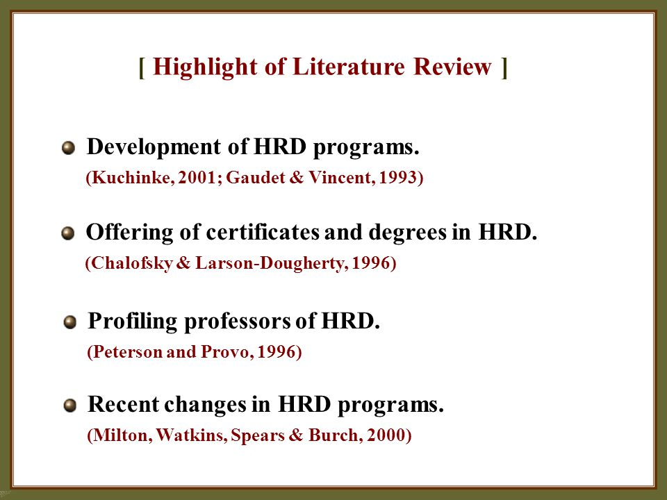 [ Highlight of Literature Review ] Development of HRD programs. (Kuchinke, 2001; Gaudet & Vincent, 1993) Offering of certificates and degrees in HRD.