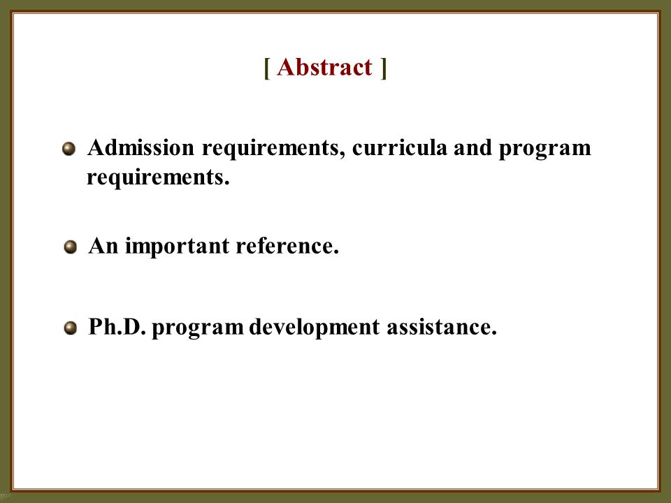[ Abstract ] Admission requirements, curricula and program requirements. An important reference. Ph.D. program development assistance.