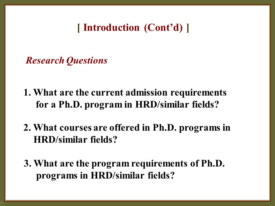 [ Introduction (Cont'd) ] 1. What are the current admission requirements for a Ph.D.
