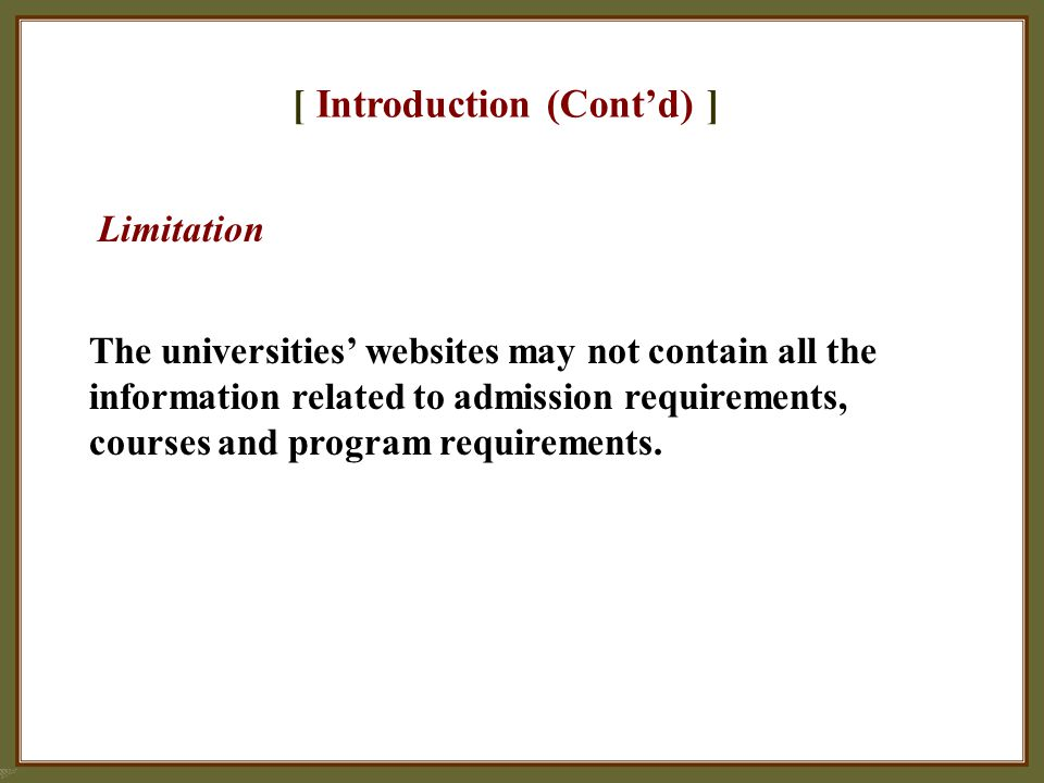 [ Introduction (Cont'd) ] The universities' websites may not contain all the information related to admission requirements, courses and program requirements.