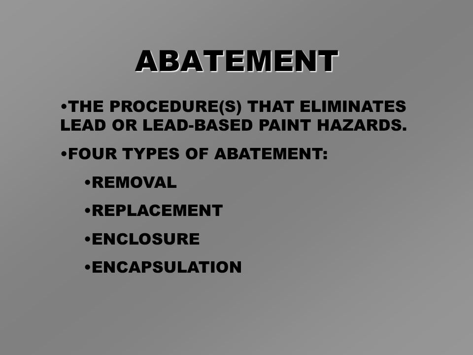 ABATEMENT THE PROCEDURE(S) THAT ELIMINATES LEAD OR LEAD-BASED PAINT HAZARDS.