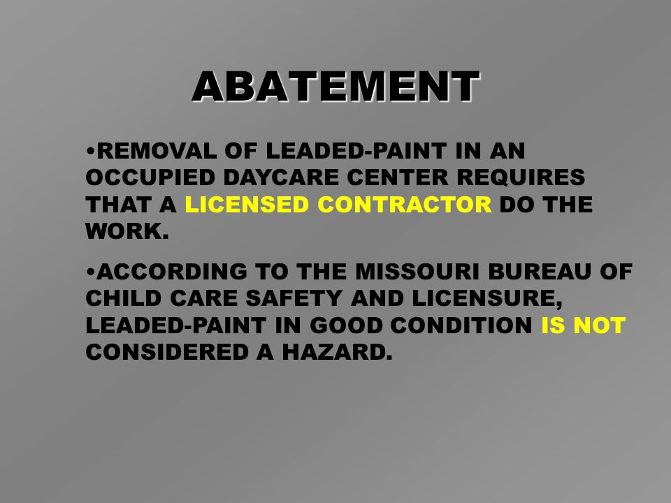 ABATEMENT REMOVAL OF LEADED-PAINT IN AN OCCUPIED DAYCARE CENTER REQUIRES THAT A LICENSED CONTRACTOR DO THE WORK.