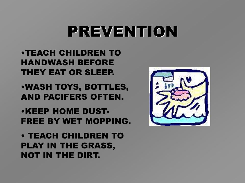PREVENTION TEACH CHILDREN TO HANDWASH BEFORE THEY EAT OR SLEEP.