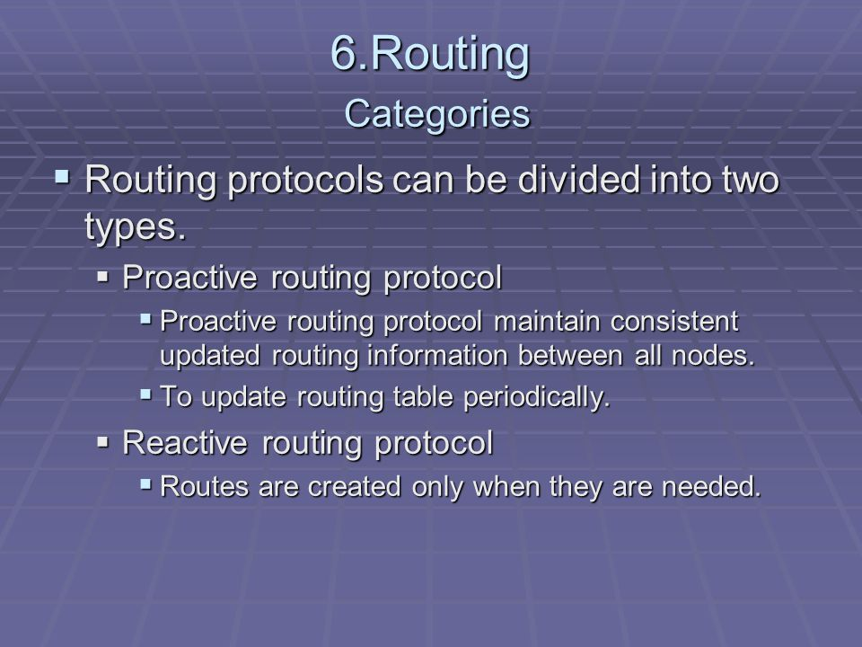 6.Routing Categories  Routing protocols can be divided into two types.