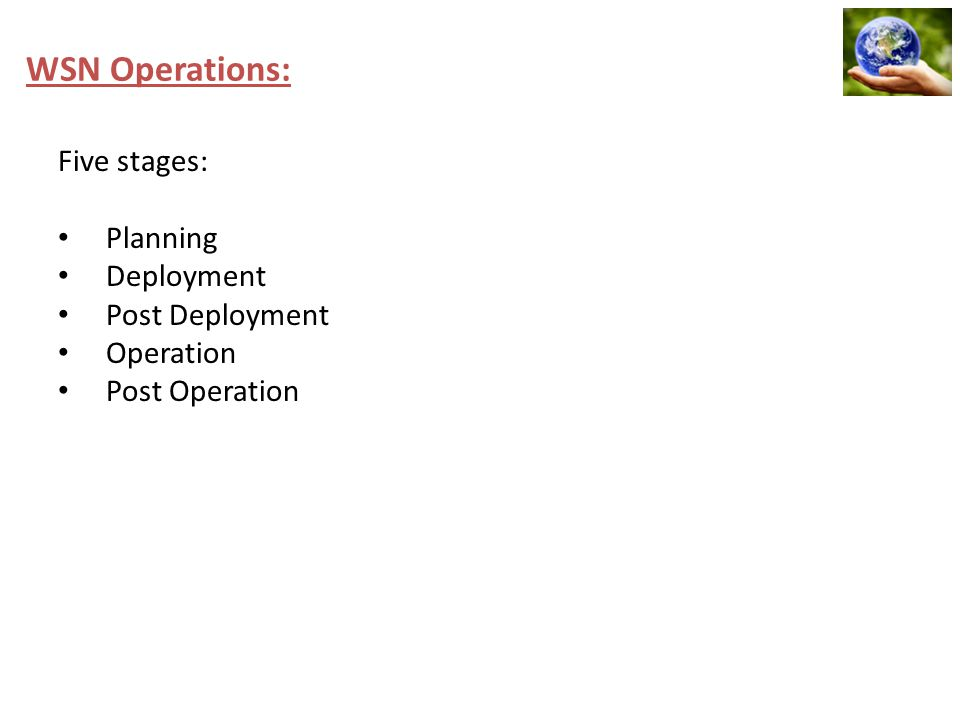 WSN Operations: Five stages: Planning Deployment Post Deployment Operation Post Operation