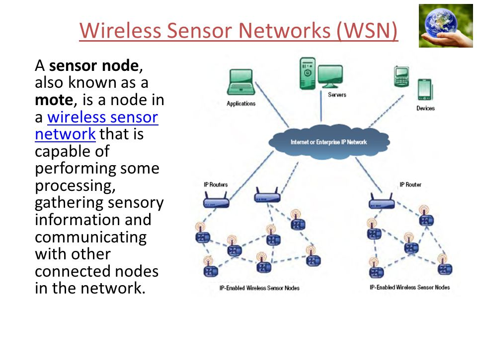Wireless Sensor Networks (WSN) A sensor node, also known as a mote, is a node in a wireless sensor network that is capable of performing some processi