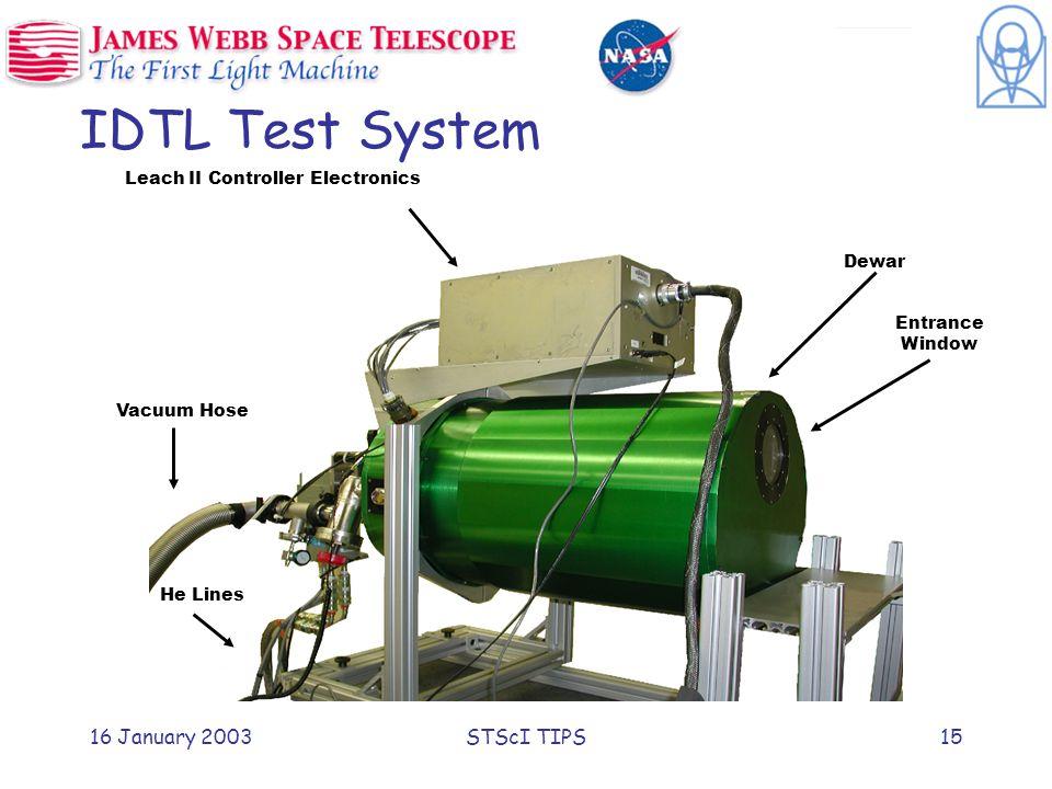 16 January 2003STScI TIPS15 IDTL Test System Leach II Controller Electronics Vacuum Hose He Lines Entrance Window Dewar