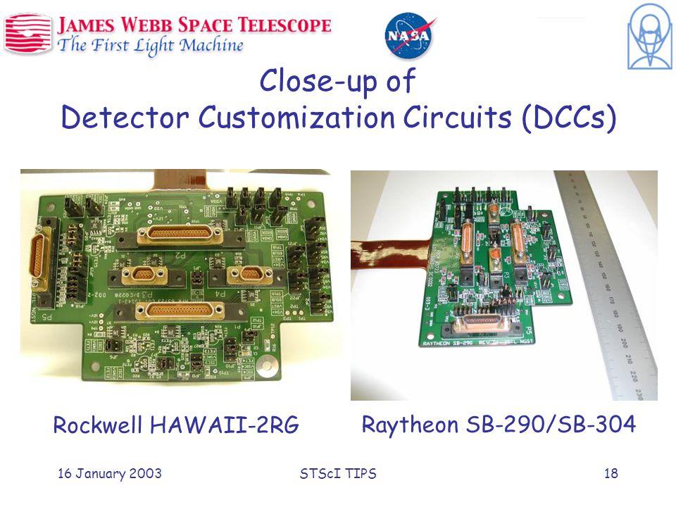 16 January 2003STScI TIPS18 Close-up of Detector Customization Circuits (DCCs) Rockwell HAWAII-2RG Raytheon SB-290/SB-304