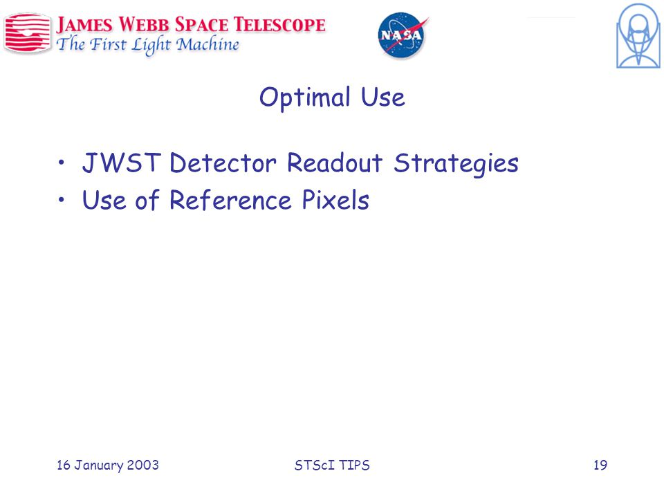 16 January 2003STScI TIPS19 Optimal Use JWST Detector Readout Strategies Use of Reference Pixels