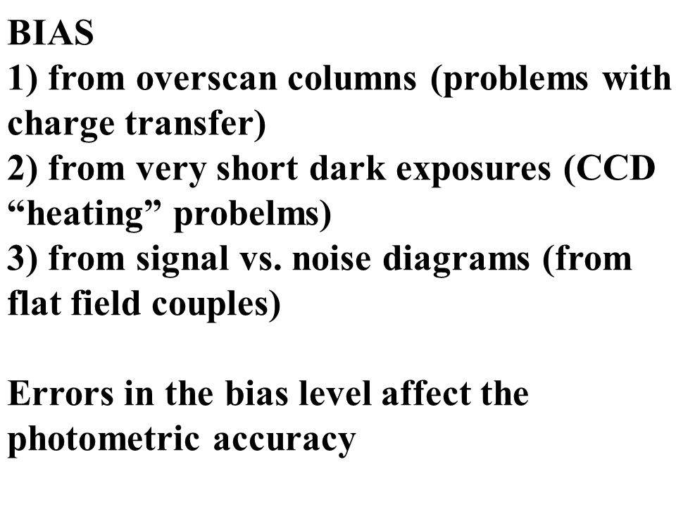 "BIAS 1) from overscan columns (problems with charge transfer) 2) from very short dark exposures (CCD ""heating"" probelms) 3) from signal vs. noise diag"