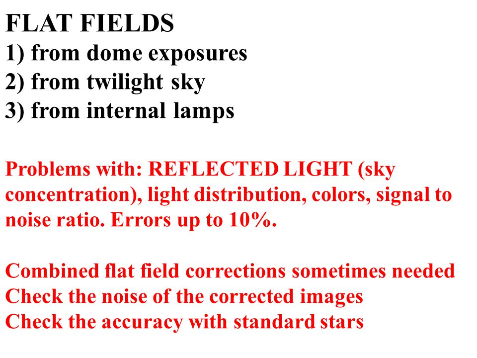 FLAT FIELDS 1) from dome exposures 2) from twilight sky 3) from internal lamps Problems with: REFLECTED LIGHT (sky concentration), light distribution,