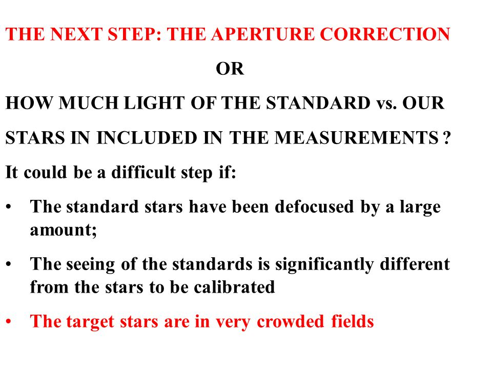 THE NEXT STEP: THE APERTURE CORRECTION OR HOW MUCH LIGHT OF THE STANDARD vs. OUR STARS IN INCLUDED IN THE MEASUREMENTS ? It could be a difficult step