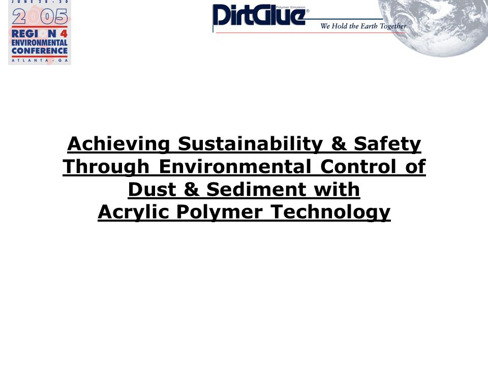 Achieving Sustainability & Safety Through Environmental Control of Dust & Sediment with Acrylic Polymer Technology
