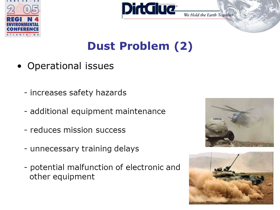 Dust Problem (2) Operational issues - increases safety hazards - additional equipment maintenance - reduces mission success - unnecessary training delays - potential malfunction of electronic and other equipment