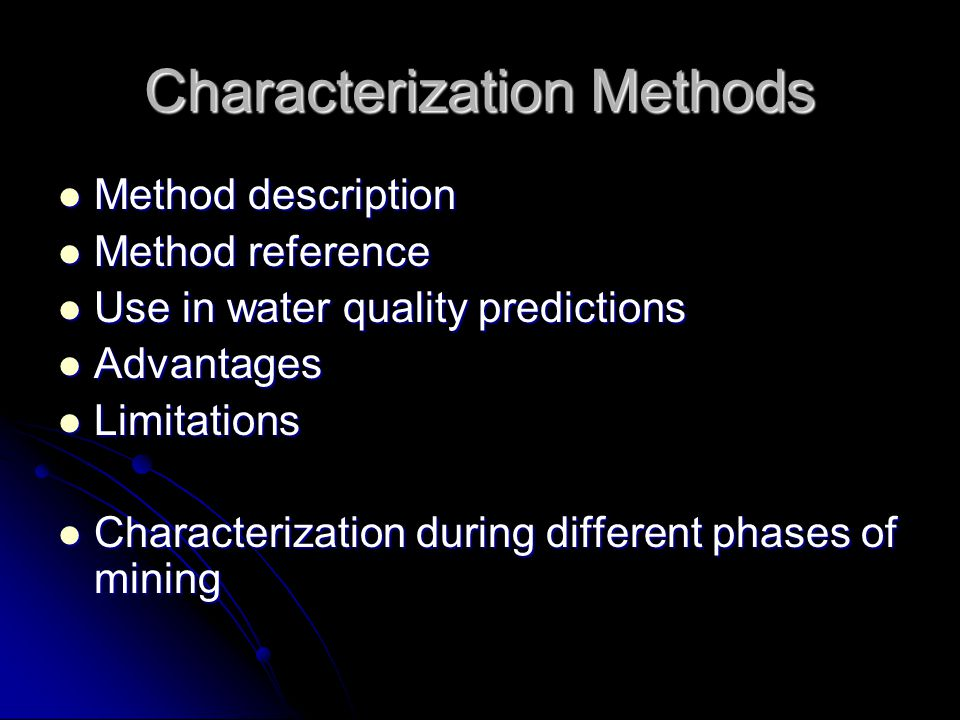 Characterization Methods Method description Method description Method reference Method reference Use in water quality predictions Use in water quality predictions Advantages Advantages Limitations Limitations Characterization during different phases of mining Characterization during different phases of mining