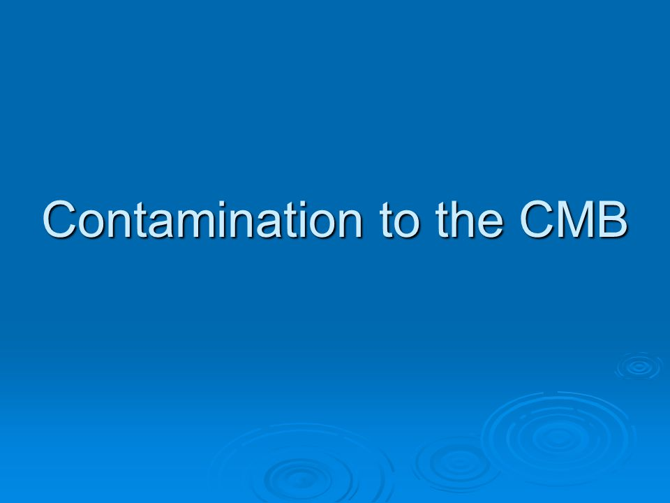 Contamination to the CMB