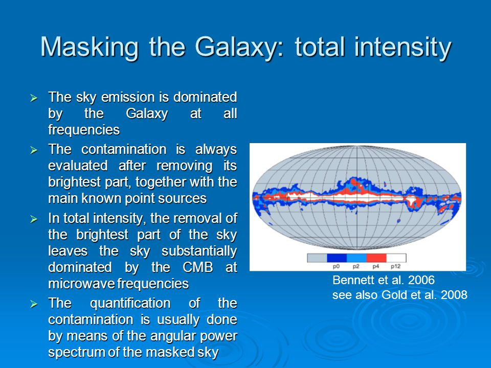 Masking the Galaxy: total intensity  The sky emission is dominated by the Galaxy at all frequencies  The contamination is always evaluated after rem