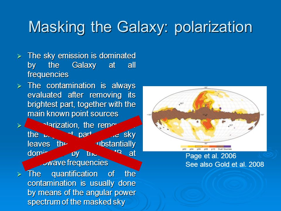 Masking the Galaxy: polarization  The sky emission is dominated by the Galaxy at all frequencies  The contamination is always evaluated after removi