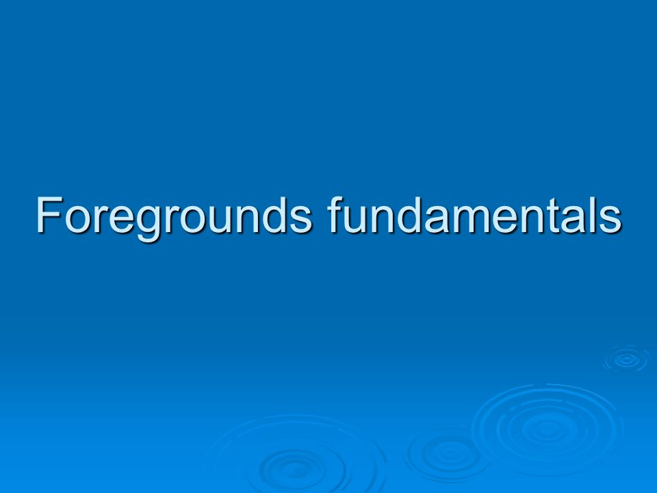 Foregrounds fundamentals