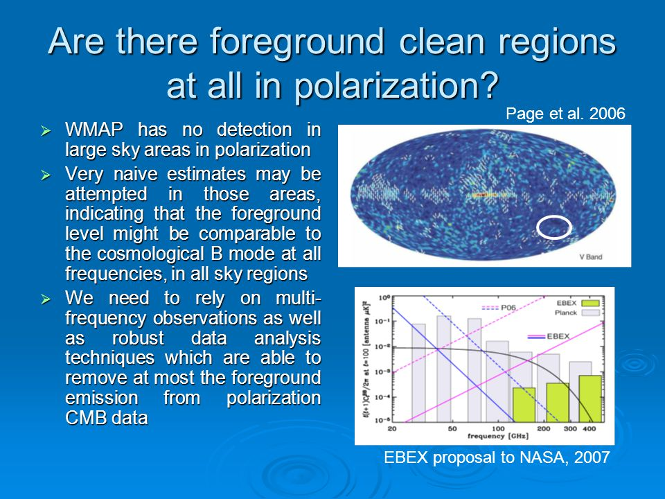 Are there foreground clean regions at all in polarization?  WMAP has no detection in large sky areas in polarization  Very naive estimates may be at