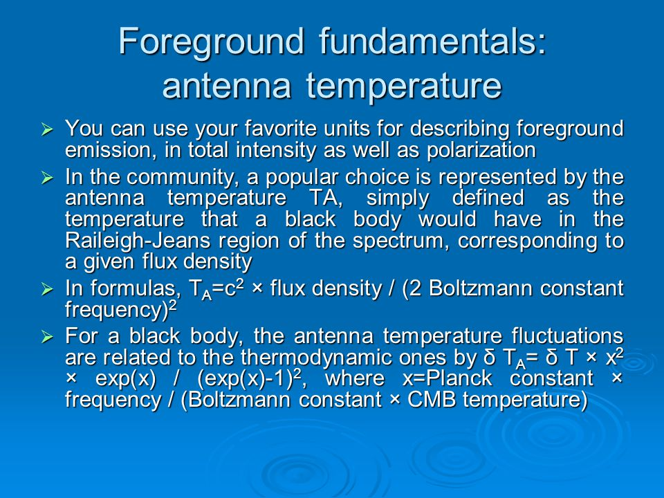 Foreground fundamentals: antenna temperature  You can use your favorite units for describing foreground emission, in total intensity as well as polar