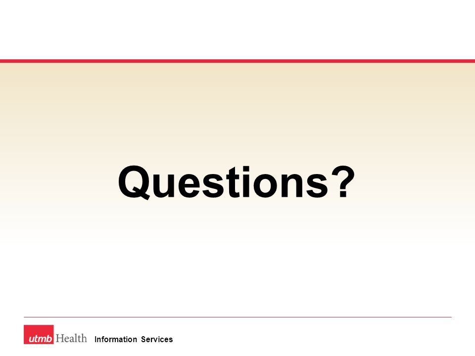Questions? Information Services