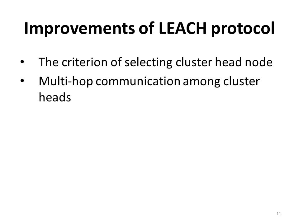 Improvements of LEACH protocol The criterion of selecting cluster head node Multi-hop communication among cluster heads 11
